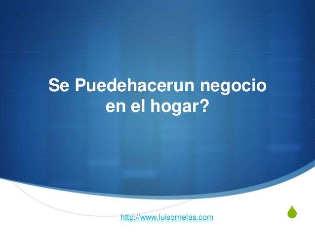 SSe Puedehacerun negocioen el hogar?http://www.luisornelas.com