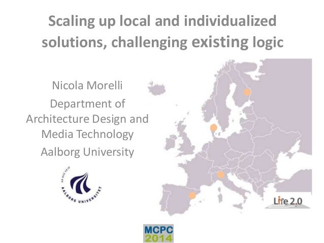 Scaling up local and individualized solutions, challenging existing logic Nicola Morelli Department of Architecture Design...