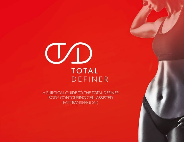 A SURGICAL GUIDE TO THE TOTAL DEFINER BODY CONTOURING CELL ASSISTED FAT TRANSFER (CAL)