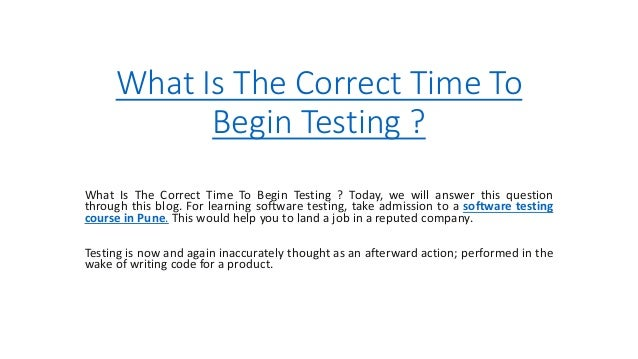 What Is The Correct Time To Begin Testing ? What Is The Correct Time To Begin Testing ? Today, we will answer this questio...