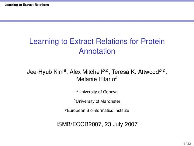 Learning to Extract Relations Learning to Extract Relations for Protein Annotation Jee-Hyub Kima, Alex Mitchellb,c, Teresa...
