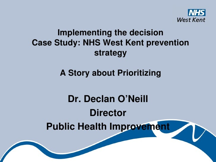 Implementing the decisionCase Study: NHS West Kent prevention              strategy      A Story about Prioritizing       ...