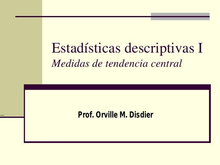 Estadísticas descriptivas I           Medidas de tendencia central    Disdier                Prof. Orville M. Disdier