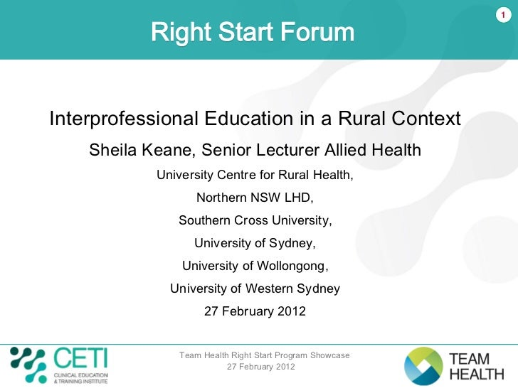 1           Right Start ForumInterprofessional Education in a Rural Context    Sheila Keane, Senior Lecturer Allied Health...