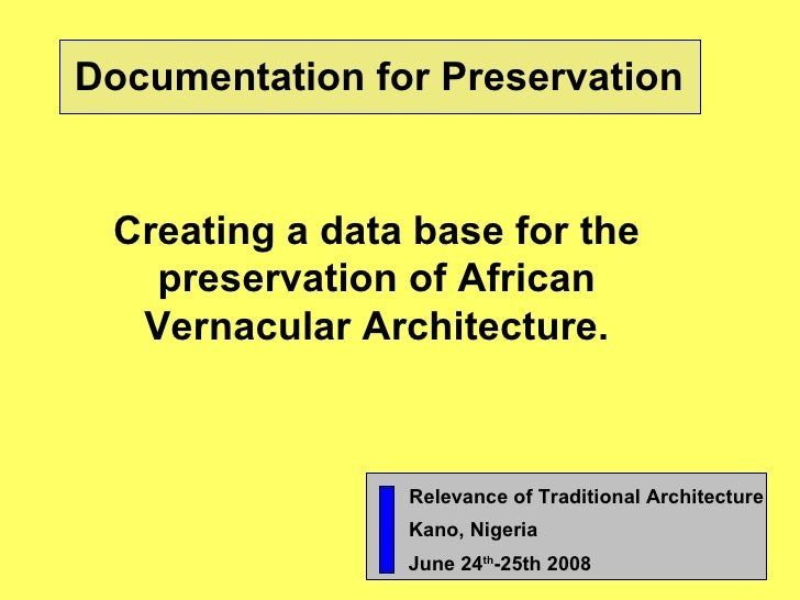 Documentation for Preservation Creating a data base for the preservation of African Vernacular Architecture. Relevance of ...