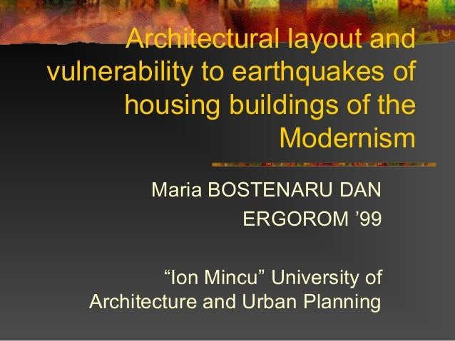 Architectural layout and vulnerability to earthquakes of housing buildings of the Modernism Maria BOSTENARU DAN ERGOROM '9...
