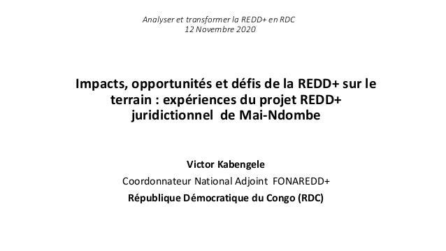 Impacts, opportunités et défis de la REDD+ sur le terrain : expériences du projet REDD+ juridictionnel de Mai-Ndombe Victo...