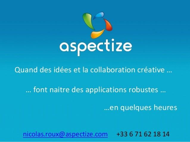 … font naitre des applications robustes … Quand des idées et la collaboration créative … …en quelques heures nicolas.roux@...