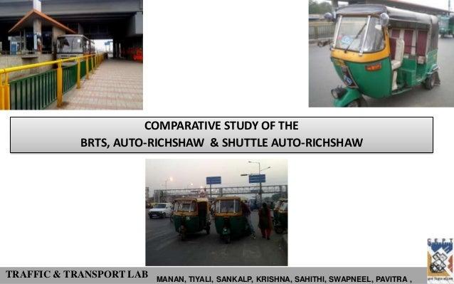 COMPARATIVE STUDY OF THE            BRTS, AUTO-RICHSHAW & SHUTTLE AUTO-RICHSHAWTRAFFIC & TRANSPORT LAB   MANAN, TIYALI, SA...