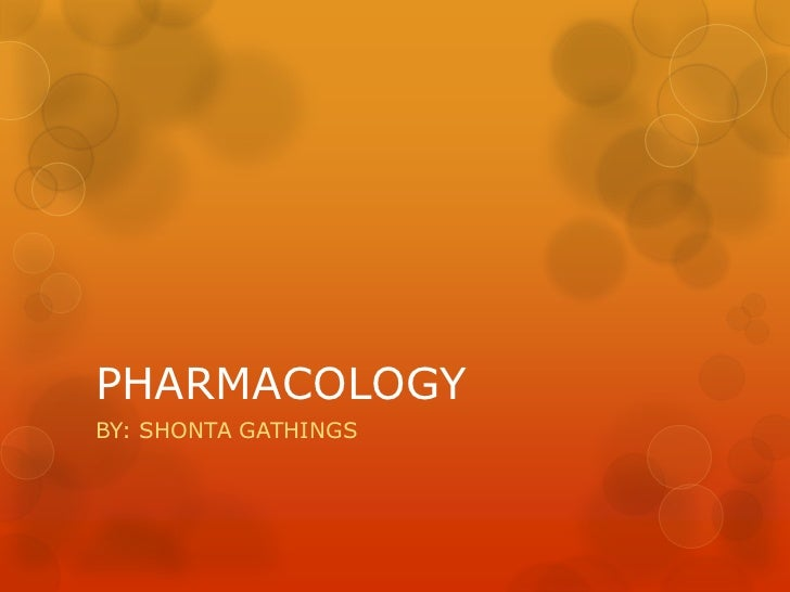PHARMACOLOGY<br />BY: SHONTA GATHINGS<br />