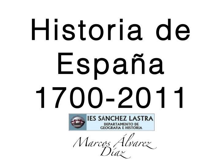 Historia de España1700-2011  Marcos Álvarez     Díaz