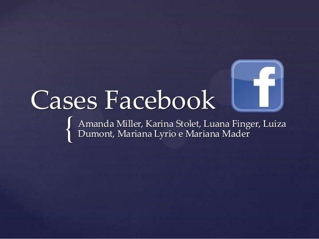 {Cases FacebookAmanda Miller, Karina Stolet, Luana Finger, LuizaDumont, Mariana Lyrio e Mariana Mader