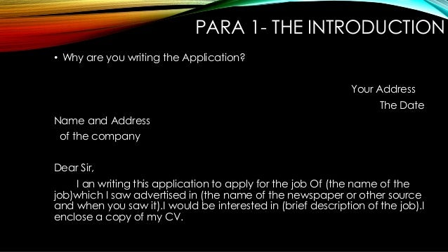 PARA 1- THE INTRODUCTION • Why are you writing the Application? Your Address The Date Name and Address of the company Dear...