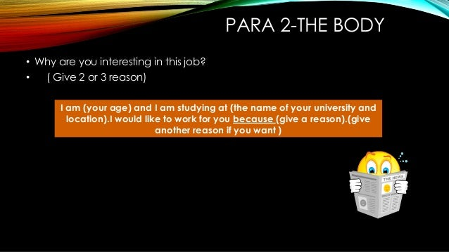 PARA 2-THE BODY • Why are you interesting in this job? • ( Give 2 or 3 reason) I am (your age) and I am studying at (the n...