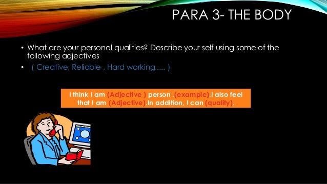 PARA 3- THE BODY • What are your personal qualities? Describe your self using some of the following adjectives • ( Creativ...
