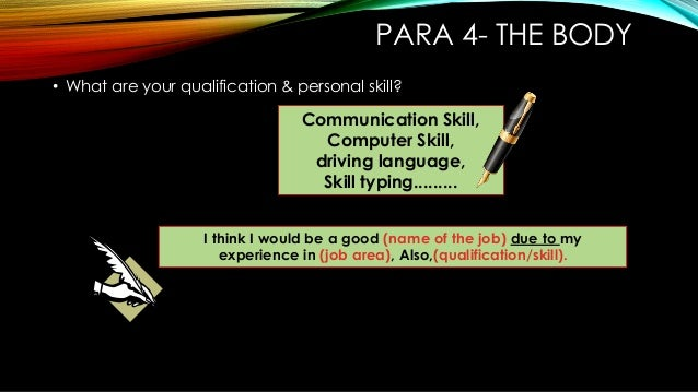 PARA 4- THE BODY • What are your qualification & personal skill? Communication Skill, Computer Skill, driving language, Sk...