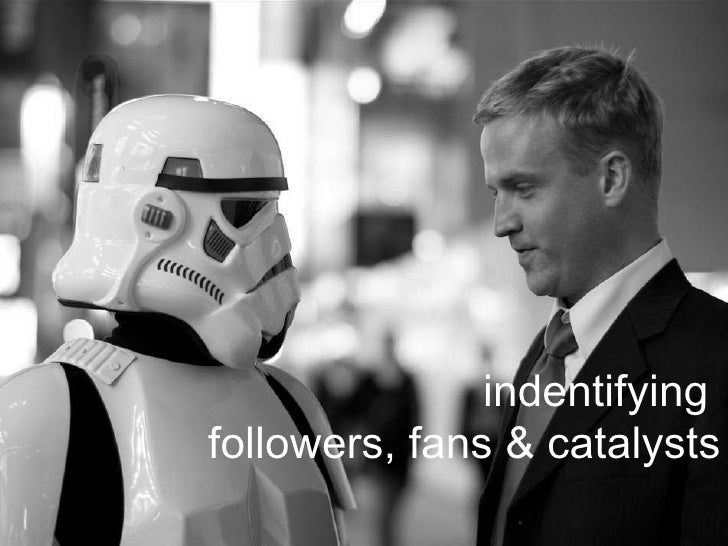 indentifying   followers, fans & catalysts