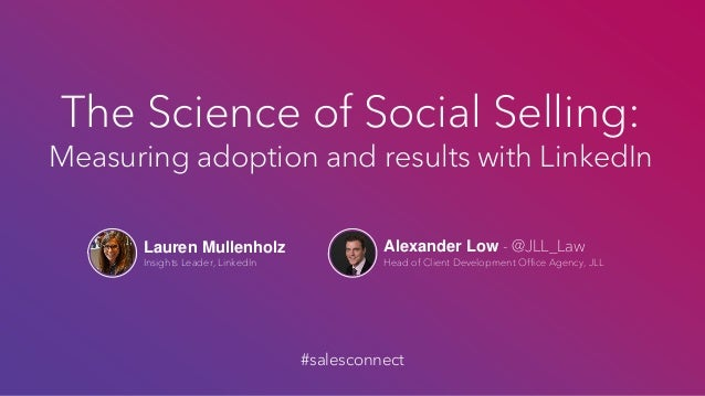 Lauren Mullenholz Insights Leader, LinkedIn The Science of Social Selling: Measuring adoption and results with LinkedIn Al...