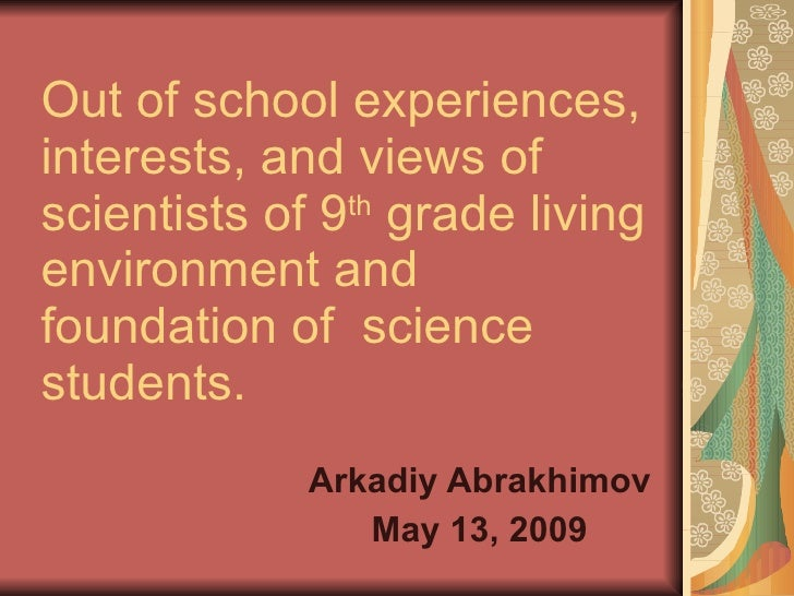 Out of school experiences, interests, and views of scientists of 9 th  grade living environment and foundation of  science...