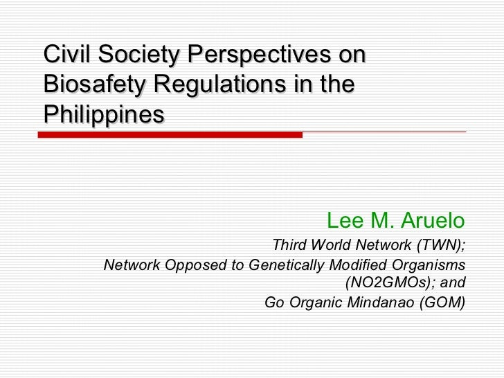 Civil Society Perspectives onBiosafety Regulations in thePhilippines                                   Lee M. Aruelo      ...