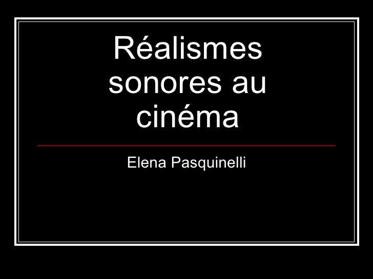 Réalismes sonores au cinéma Elena Pasquinelli
