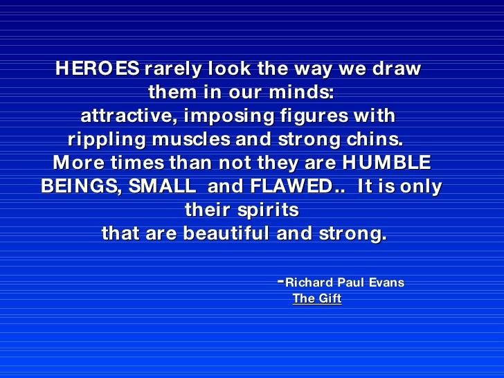 HEROES rarely look the way we draw  them in our minds: attractive, imposing figures with  rippling muscles and strong chin...