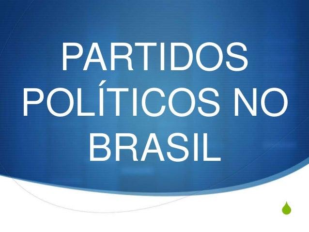 S PARTIDOS POLÍTICOS NO BRASIL