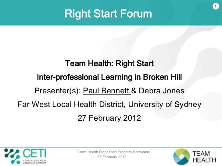 1             Right Start Forum             Team Health: Right Start     Inter-professional Learning in Broken Hill    Pre...