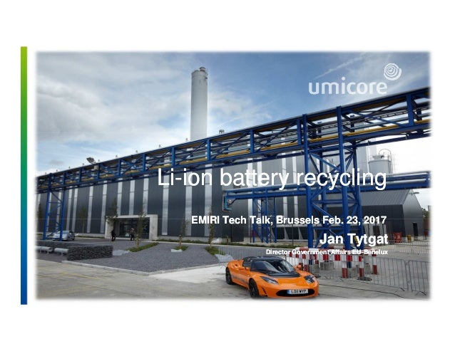 Li-ion battery recyclingLi-ion battery recycling EMIRI Tech Talk, Brussels Feb. 23, 2017EMIRI Tech Talk, Brussels Feb. 23,...