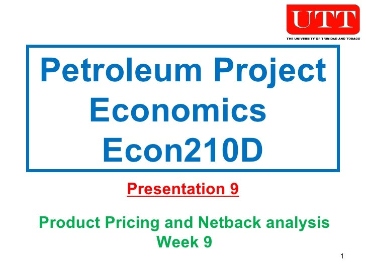 Petroleum Project Economics  Econ210D Presentation 9 Product Pricing and Netback analysis Week 9