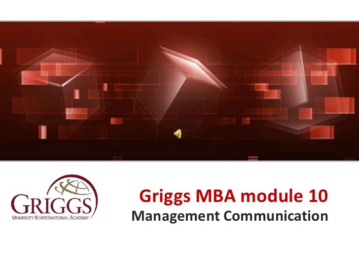 Griggs MBA module 10<br />Management Communication<br />