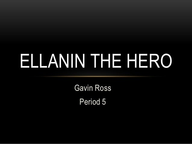 ELLANIN THE HERO Gavin Ross Period 5