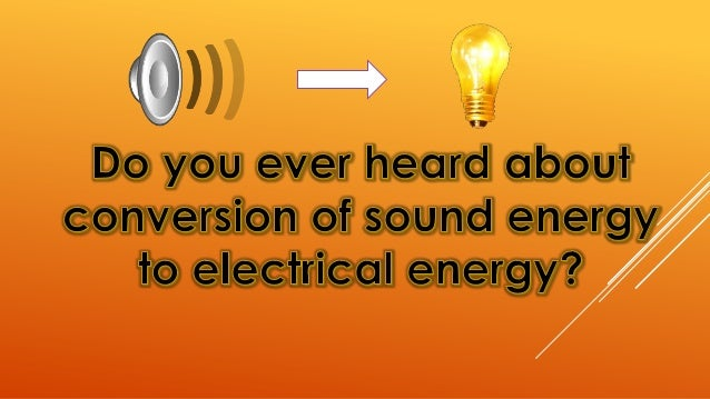 Conversion Of Sound Energy Into Electric Energy