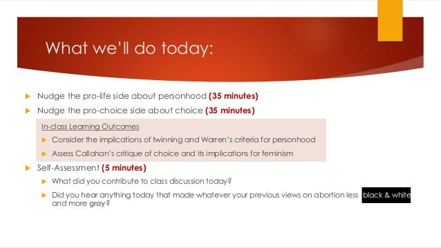 What we'll do today:  Nudge the pro-life side about personhood (35 minutes)  Nudge the pro-choice side about choice (35 ...