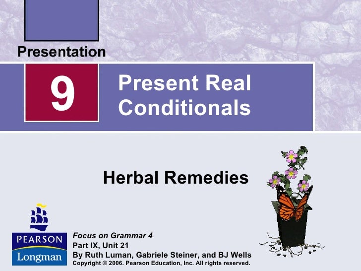 Present Real Conditionals Herbal Remedies 9 Focus on Grammar   4 Part IX, Unit 21 By Ruth Luman, Gabriele Steiner, and BJ ...