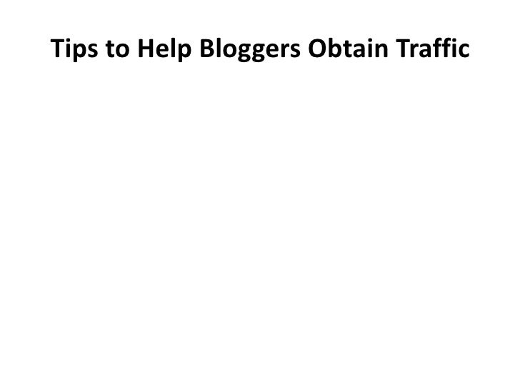 Tips to Help Bloggers Obtain Traffic<br />