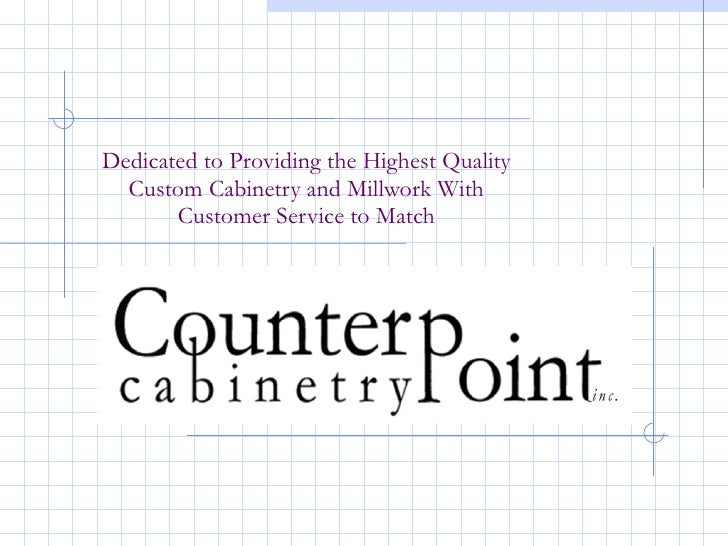 Dedicated to Providing the Highest Quality  Custom Cabinetry and Millwork With  Customer Service to Match