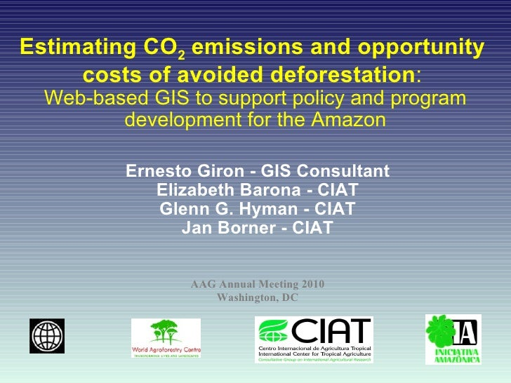 Estimating CO 2  emissions and opportunity  costs of avoided deforestation :  Web-based GIS to support policy and program ...