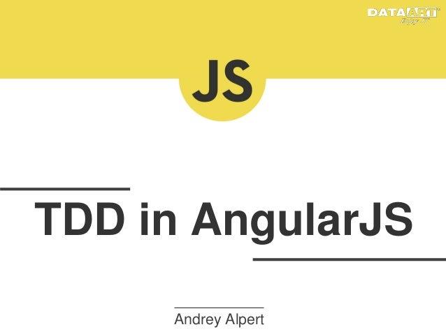 TDD in AngularJS Andrey Alpert