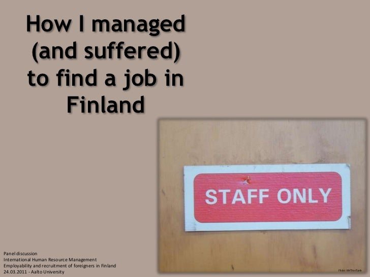 How I managed (and suffered) to find a job in Finland<br />Panel discussion<br />International Human Resource Management<b...