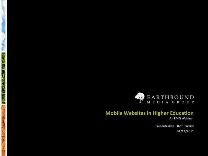 Mobile Websites in Higher EducationAn EMG Webinar<br />Presented by: Elliot Darvick<br />04/14/2011<br />