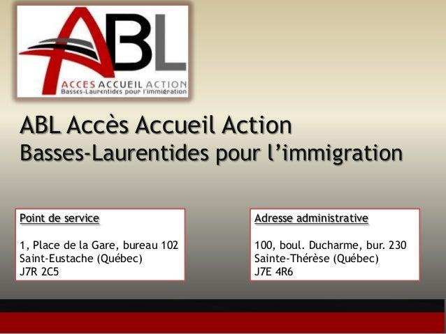 ABL Accès Accueil Action Basses-Laurentides pour l'immigration Point de service 1, Place de la Gare, bureau 102 Saint-Eust...