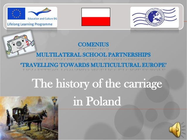 COMENIUS MULTILATERAL SCHOOL PARTNERSHIPS 'TRAVELLING TOWARDS MULTICULTURAL EUROPE' The history of the carriage in Poland