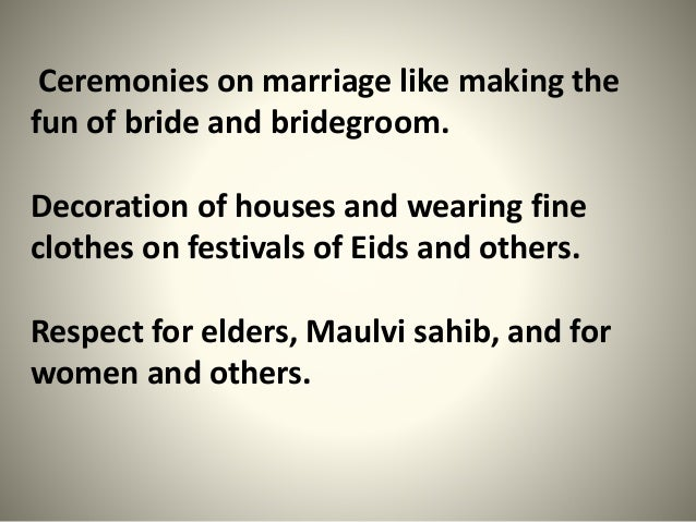 Ceremonies on marriage like making the fun of bride and bridegroom. Decoration of houses and wearing fine clothes on festi...
