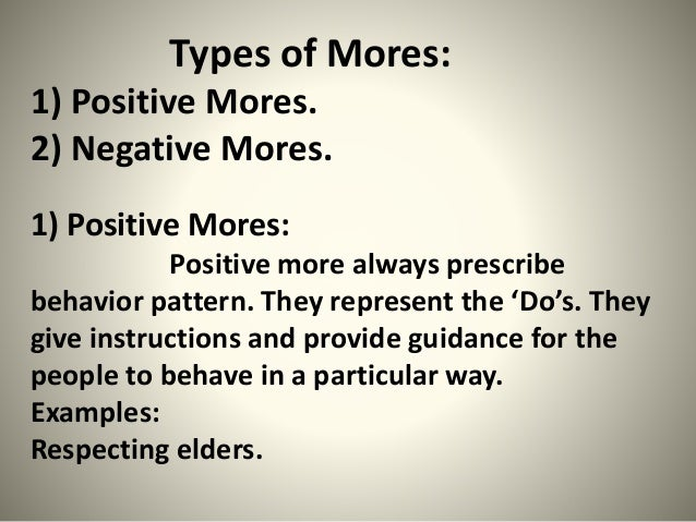 Types of Mores: 1) Positive Mores. 2) Negative Mores. 1) Positive Mores: Positive more always prescribe behavior pattern. ...