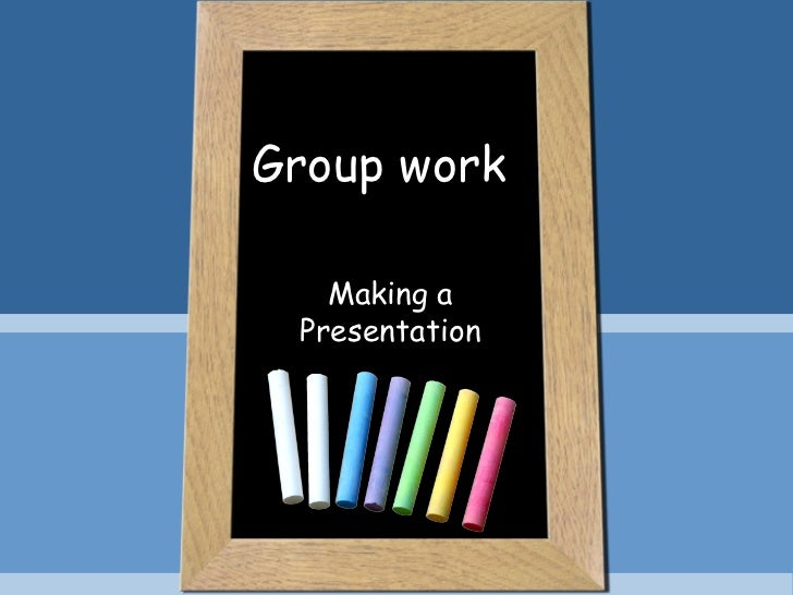 Group work   Making a Presentation