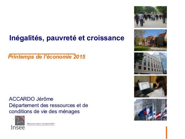 ACCARDO Jérôme Département des ressources et de conditions de vie des ménages Inégalités, pauvreté et croissance Printemps...