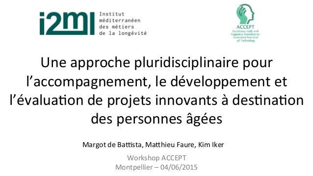 Une  approche  pluridisciplinaire  pour   l'accompagnement,  le  développement  et   l'évalua7on  de  ...