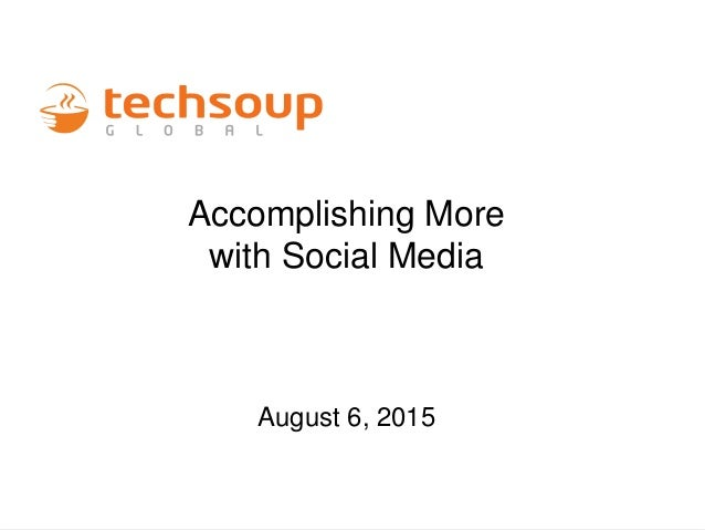 Accomplishing More with Social Media August 6, 2015