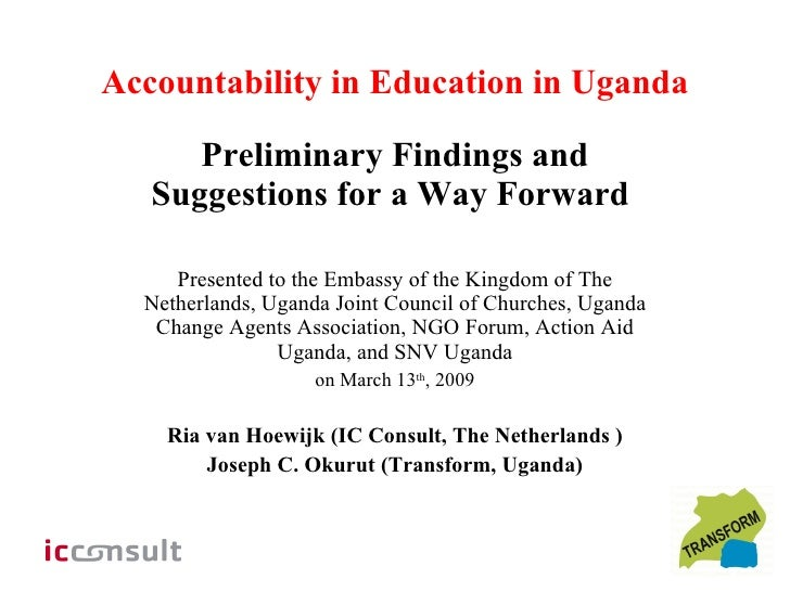 Accountability in Education in Uganda Preliminary Findings and Suggestions for a Way Forward  Presented to the Embassy of ...
